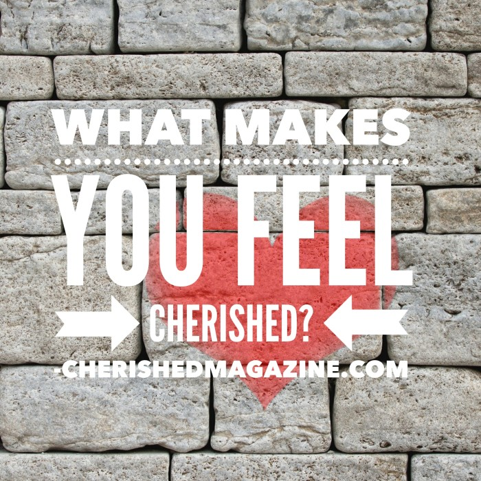 What makes you feel cherished