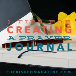 3 Tips for Creating a Prayer Journal