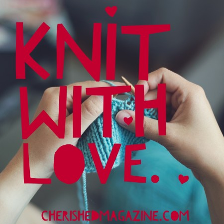 Knit with love cherished