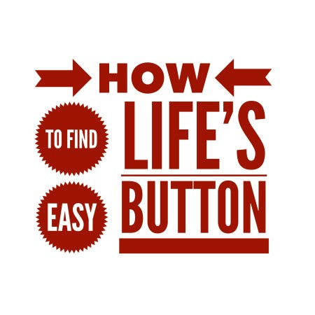 How to find life's easy button.